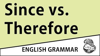 Intermediate  - Since vs. therefore
