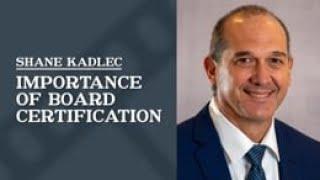 Law Office of Shane R. Kadlec Video - Importance of Board Certification   Law Office of Shane R. Kadlec