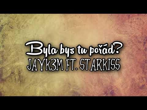 Jayk3M ft. Starkiss - Byla bys tu pořád?