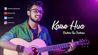 Kaise Hua Tu Itna Zaroori   Kabir Singh - RHYTHMIC RAJ CHATTERJEE