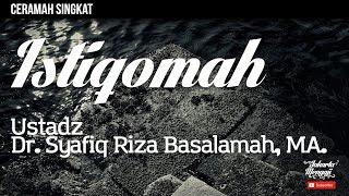 Ceramah Singkat : Istiqomah - Ustadz Dr. Syafiq Riza Basalamah, MA.