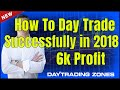 How To Day Trade Successfully in 2018 (6k Profit Case Study)
