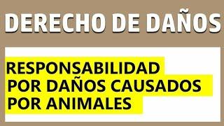 Responsabilidad Civil: DAÑO CAUSADO POR ANIMALES