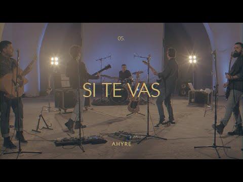 AHYRE - SI TE VAS (Video Oficial)