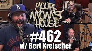 Your Mom's House Podcast - Ep. 462 w/ Bert Kreischer