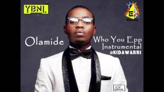 Olamide Instrumental Who You Epp Prod By @kidawarri