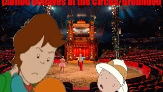 Caillou behaves at the Circus and gets grounded