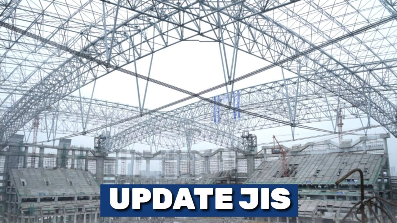 Perjalanan MASIH PANJANG! Update JIS! Struktur Rangka Atap & End Truss, Perbandingan Stadion Eropa