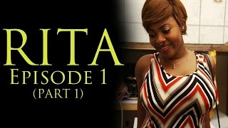 RITA-EPISODE 1 (PART 1)