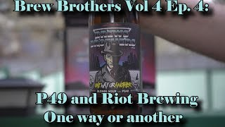 Brewbrothers vol. 4 - Ep. 4 - Riot Brewing and P49 - One way or another