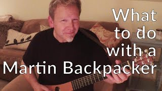 What to do with a MARTIN BACKPACKER - Travel Guitar - Guitar Discoveries #21
