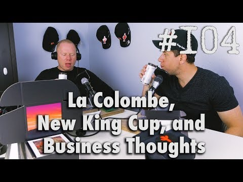 Podcast Episode #104 - La Colombe, New King Cup, and Business Thoughts