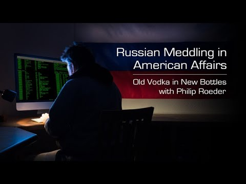Russian Meddling in American Affairs: Old Vodka in New Bottles with Philip Roeder