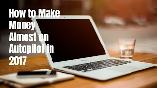 Learn how to make money online almost on autopilot in 2017. go http://selfmadesuccess.com/make-money-online-autopilot/ for video notes, related content, t...