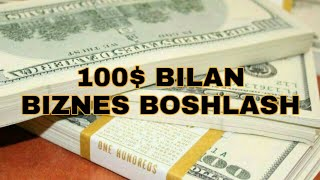 100$ BILAN BIZNES BOSHLASH