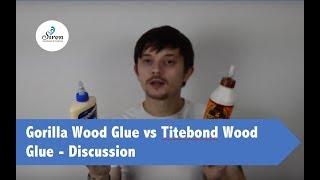 Gorilla Wood Glue vs Titebond Wood Glue - Discussion