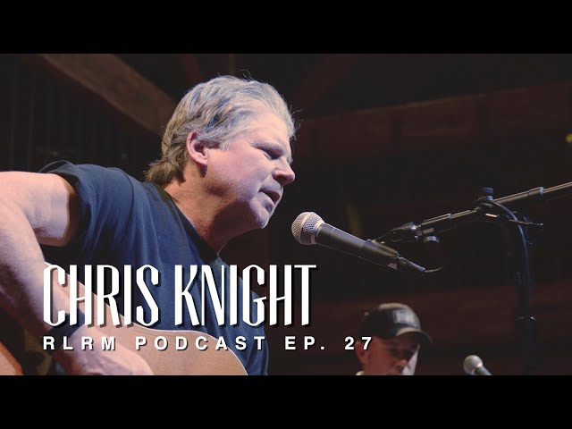 Chris Knight - RLRM Podcast Ep. 27