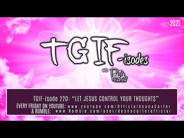 """TGIF-isode 220: """"LET JESUS CONTROL YOUR THOUGHTS"""""""