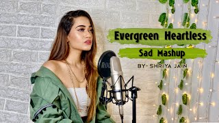 Evergreen Heartless Sad Mashup | SHRIYA JAIN | 1 GIRL 1 BEAT MASHUP