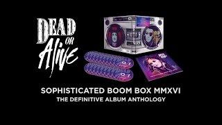 Dead Or Alive - Sophisticated Boom Box MMXVI Box Set Trailer