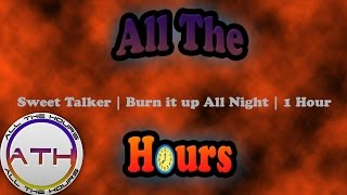 Sweet Talker | Burn it up All Night | 1 Hour