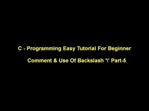 C Programming  Easy TuTorial For Beginner (Comment & Use Of Backslash )  Part-5