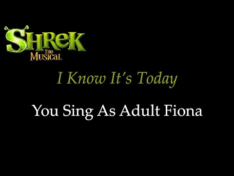 Shrek the Musical - I Know It's Today - Karaoke/Sing With Me: You Sing Adult Fiona