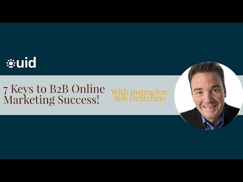 7 Keys to B2B Online Marketing Success! With Instructor Bob DeStefano
