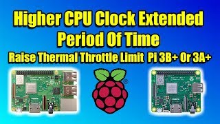 Raspberry Pi Higher CPU Speed Extended Period Of Time Raise Thermal Throttle Limit  Pi 3B+ Or 3A+