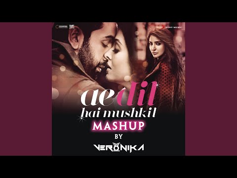 Ae Dil Hai Mushkil Mashup (By DJ VERONIKA)...