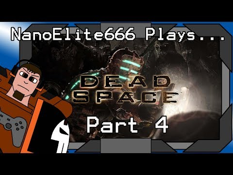 NanoElite666 Plays... Dead Space!  Part 4 - He Floats Through the Air with the Greatest of Ease...
