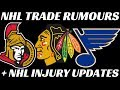 NHL Trade Rumours - Hawks/Blues/Senators + NHL Injury Updates