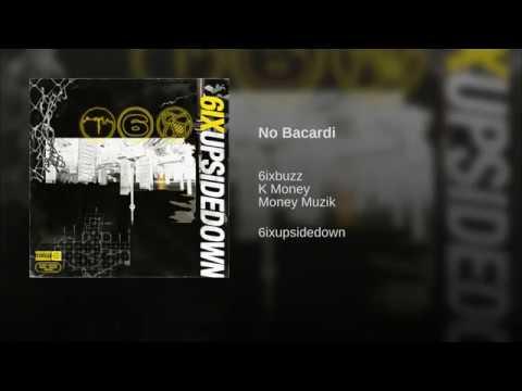 6ixbuzz X K Money  X Money Musik - No Bacardi
