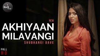 Akhiyaan Milavanga Female Version Shubhangi Mp3 Song Download
