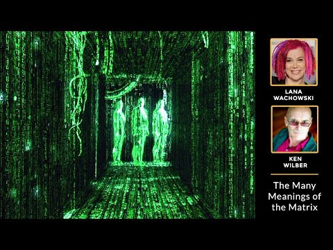 Lana Wachowski And Ken Wilber — The Many Meanings Of The Matrix