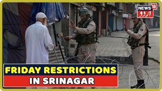 Jammu & Kashmir: Restrictions Imposed On Friday In Srinagar, Restrictions Lifted From Entire J&K