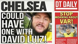 CHELSEA COULD HAVE DONE WITH DAVID LUIZ! | DT DAILY