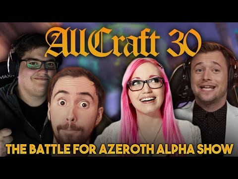 ALLCRAFT #30 - WOW: THE BATTLE FOR AZEROTH ALPHA SHOW! ft. Asmongold, Tradechat, Hotted & Rich!