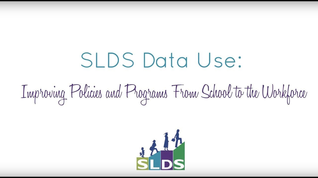 SLDS Data Use: Improving Policies and Programs From School to the Workforce