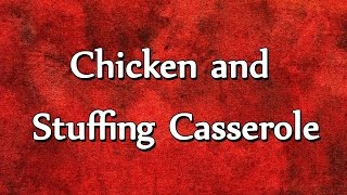 Chicken And Stuffing Casserole - Easy To Learn - Recipes