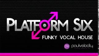 Platform Six 004 Funky Vocal House with DJ Paul Velocity