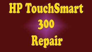 HP TouchSmart 300 Diagnostics and Disassembly