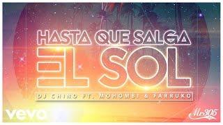 Dj Chino - Hasta Que Salga El Sol ft. Mohombi, Farruko (Audio)