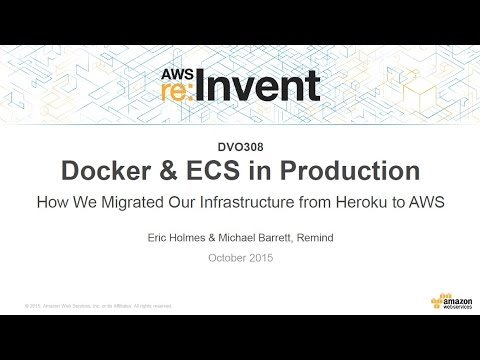 AWS re:Invent 2015 | (DVO308) Docker & ECS: Migrating Infrastructures from Heroku to AWS
