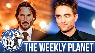 John Wick 3 & The New Batman - The Weekly Planet Podcast