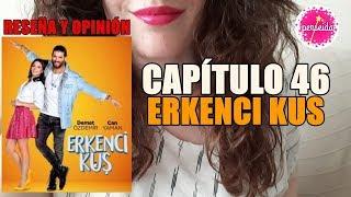 Erkenci Kus Capítulo 46 Pájaro Madrugador Reseña Y Opinión En Español Serie Turca Youtube