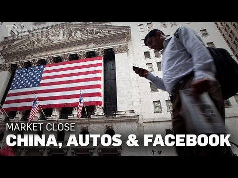 Market Close | China, Autos and Facebook's CEO Finally Speaks