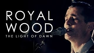Watch Royal Wood The Light Of Dawn video