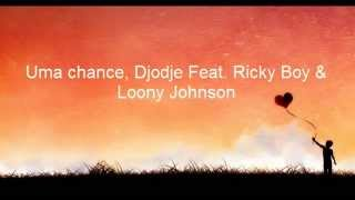 Uma Chance - Djodje feat. Ricky Boy & Loony Johnson - Lyrics