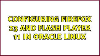 Configuring Firefox 23 and fla…